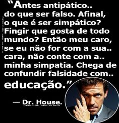 — Dr. House.