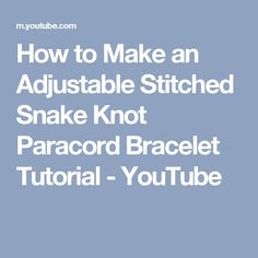 How to Make an Adjustable Stitched Snake Knot Paracord Bracelet Tutorial - YouTube