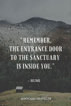 "🚪 ""Remember the entrance door to the sanctuary is INSIDE you."" - RUMI 🚪 @Inward.Traveler on Instagram - Self love, Self Discovery, Inner Growth, Mindful Adventure, Inner Healing, Spiritual Awakening, Self Realization, Soul Exploration, Inspiration Soul Quotes, Healing Quotes, Spiritual Quotes, Rumi Quotes, Grateful Quotes, Gratitude Quotes, Encouragement Quotes, Wisdom Quotes, Profound Quotes"
