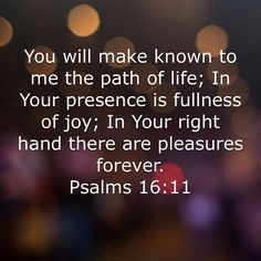 Psalms You will make known to me the path of life; In Your presence is fullness of joy; Bible Quotes, Bible Verses, Psalms 16 11, New American Standard Bible, Scripture Pictures, Gods Love, Blessings, Prayers, Blessed