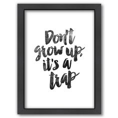 Encourage childhood wonder with this Americanflat ''Don't Grow Up, It's A Trap'' framed wall art. Typography Prints, Typography Poster, Frames On Wall, Framed Wall Art, Framed Prints, Daily Quotes, Life Quotes, Motivational Quotes, Inspirational Quotes