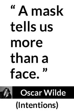 """Oscar Wilde, """"Intentions"""" Pictures and meaning about """"A mask tells us more than a face. Osho Quotes On Life, Morals Quotes, Wisdom Quotes, Book Quotes, Qoutes, Daily Inspiration Quotes, Great Quotes, Inspirational Quotes, Value Quotes"""