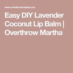 Easy DIY Lavender Coconut Lip Balm | Overthrow Martha
