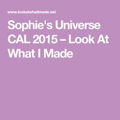 Sophie's Universe CAL 2015 – Look At What I Made
