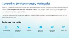 Blue Mail Media's Consulting Services Industry Email List can help you gain better access to your target market and explore new business opportunities. You can send an enquiry at sales@bluemailmedia.com and Contact us now at 1-888-494-0588.You can also visit the site: https://www.bluemailmedia.com/consulting-services-industry-executives-mailing-list.php