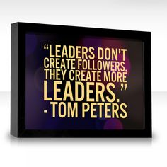 Leaders don't create followers, they create more leaders #leadership #quotes