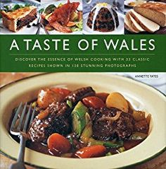 A Taste of Wales: Discover the Essence of Welsh Cooking with Over 30 Classic Recipes Shown in 130 Stunning Colour Photographs Used Book in Good Condition Welsh Recipes, British Recipes, European Cuisine, Cookery Books, Incredible Edibles, English Food, Food Shows, Light Recipes