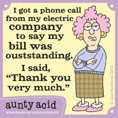 "Aunty Acid's electric bill ""outstanding""...hahaha"