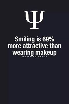 This is actually really accurate. I've heard so many guys say they don't like girls who wear a lot of make up, and know of many scenarios where a guy thought a not so pretty girl was really pretty because she was smiling a lot