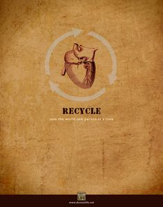 save lives: recycle yourself ♥