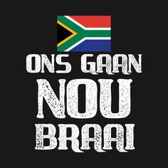 Shop South African T Shirt Ons Gaan Nou Braai south african t-shirts designed by Antzyzzz as well as other south african merchandise at TeePublic. African Jokes, South African Braai, South Africa Rugby, African Christmas, Afrikaanse Quotes, Beer Quotes, Beautiful Love Quotes, Safari, Mother's Day Diy