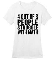 Comical Shirt Men's 4 Out of 3 People Struggle With Math Funny Geek White XL Math Humor, Teacher Humor, Geek Humor, Funny Geek, Funny Teachers, People, Mens Tops, T Shirt, Type
