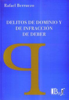 Delitos de dominio y de infracción de deber / Rafael Berruezo.. -- 2ª ed.. -- Montevideo ; Buenos Aires : BdeF, 2016.