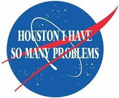 houston, i have so many problems.