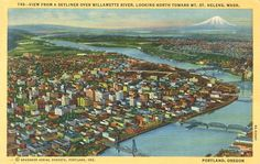 "Penny Postcard: Aerial view, Portland, Oregon, and the Willamette River, ca.1930. Penny Postcard, ca.1930, Portland, Oregon. Caption on front reads: ""View from a Skyliner over Willamette River, Looking North Toward Mt. St. Helens, Wash."""