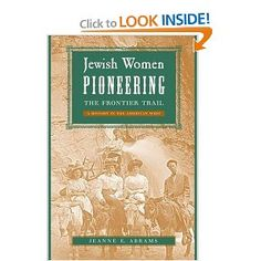 Jewish Women Pioneering the Frontier Trail: A History in the American West by Jeanne E. Abrams