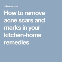 How to remove acne scars and marks in your kitchen-home remedies Hormonal Acne Remedies, Scar Remedies, Acne Scar Removal Treatment, Best Acne Treatment, Acne Solutions, Remove Acne, How To Get Rid Of Acne, Acne Skin