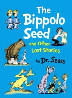 "Dr. Seuss Lost Art | Cover art for Dr. Seuss's ""The Bippolo Seed and Other LostStories"""