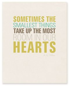 """Sometimes the smallest things take up the most room in our hearts."" A.A. Milne  FREE printable via www.simpleasthatblog.com"