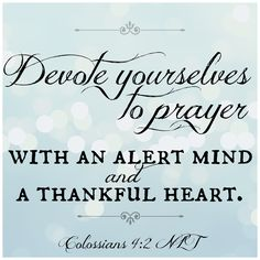 """faithful-in-christ: """""""" Colossians (NLT) Devote yourselves to prayer with an alert mind and a thankful heart. Biblical Quotes, Bible Quotes, Bible Art, Wisdom Quotes, Scripture Verses, Bible Scriptures, Prayer Verses, Psalms, Christ"""