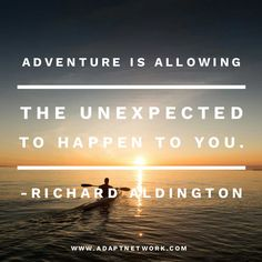 """""""Adventure is allowing the unexpected to happen to you."""" - Adventure Quotes - Travel Quotes"""
