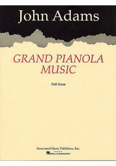 Grand Pianola Music, composed by John Adams (1982) | Minimalist work for winds, percussion, 3 singers, and piano