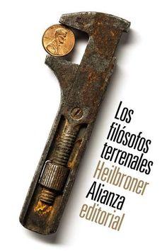 Los filósofos terrenales : vida, tiempo e ideas de los grandes pensadores de la economía / Robert L. Heilbroner.. -- Madrid : Alianza, 2015.
