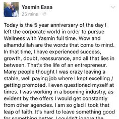 Today is the 5 year anniversary of the day I left the corporate world in order to pursue Wellness with Yasmin full time. Wow and alhamdulilah are the words that come to mind. In that time I have experienced success growth doubt reassurance and all that lies in between. That's the life of an entrepreneur. Many people thought I was crazy leaving a stable well paying job where I kept excelling / getting promoted. I even questioned myself at times. I was working in a booming industry as evident…