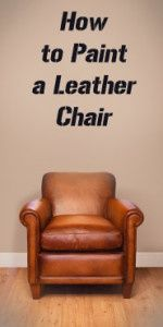 How to Paint a Leather Chair- tips, products, technique, etc!