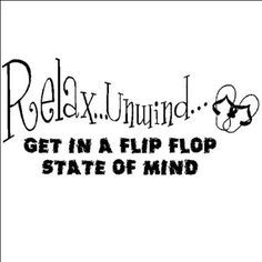 Relax, Unwind, Get in a flip flop state of mind. Beach Quote Lettering from Amazon.
