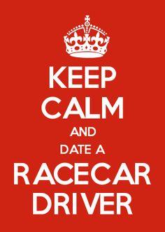 KEEP CALM AND DATE A RACECAR DRIVER