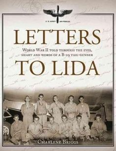 Letters to Lida: World War II Told Through the Eyes, Heart and Words of a B-29 Tail-gunner