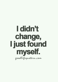 I did not change , just found myself