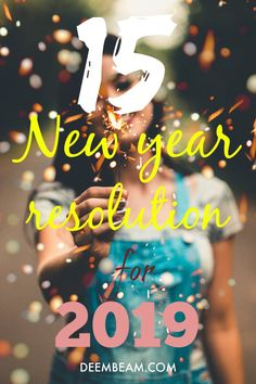 15 New Year Resolutions for 2019 You Should Take To Be Successful  #deembeam #newyearsresolution #newyearseve #newyear #newyear2019