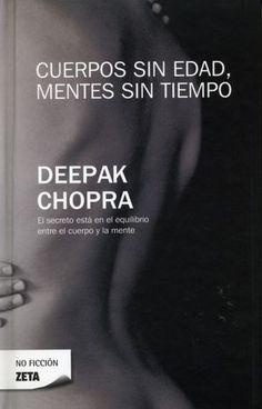 Cuerpos sin edad, mentes sin tiempo        by      Deepak Chopra. Haga click en la foto para reservar una copia en la Biblioteca Otis.