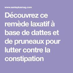 Découvrez ce remède laxatif à base de dattes et de pruneaux pour lutter contre la constipation