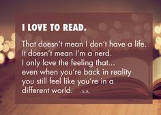 All the time I can read my favorite books over and over:) it always stays with me. If I can't relate personally to a situation I can relate through the eyes of others by reading their experiences. Now that's some super hero power...lol