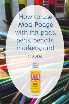 Mod Podge: using with ink pads, pens, pencils, markers, and more