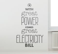 """#wallstickers - """"With #great #power comes great #electricity #bill"""". #wallart #quote feature for the #home. #tenstickers #lustig #wandtattoo #zitat"""