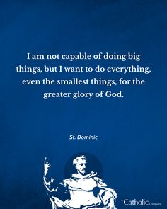 Saint Dominic, Frame Of Mind, Things I Want, Small Things, Do Everything, Faith Quotes, You Can Do, Wise Words, Catholic