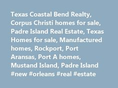 Texas Coastal Bend Realty, Corpus Christi homes for sale, Padre Island Real Estate, Texas Homes for sale, Manufactured homes, Rockport, Port Aransas, Port A homes, Mustand Island, Padre Island #new #orleans #real #estate http://real-estate.remmont.com/texas-coastal-bend-realty-corpus-christi-homes-for-sale-padre-island-real-estate-texas-homes-for-sale-manufactured-homes-rockport-port-aransas-port-a-homes-mustand-island-padre-island-new-o/  #kerrville tx real estate # Let me help you market…