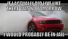 so tru! and my bf has had plenty of tickets for this ;) not point in having one if u dont know how to drive! Mustang Quotes, Mustang Humor, Ford Humor, Mustang Cars, Ford Mustang, Car Jokes, Funny Car Memes, Hilarious Quotes, Pink Camaro