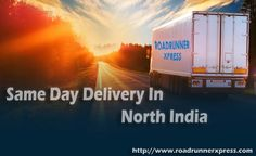 Same Day Delivery In North India #Roadrunnerxpress