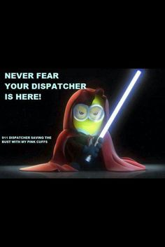 Never fear, your dispatcher is here.