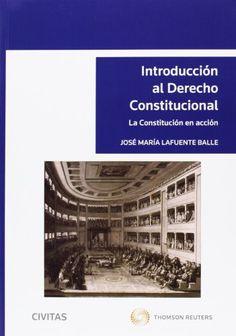 Introducción al derecho constitucional : la Constitución en acción / José María Lafuente Balle