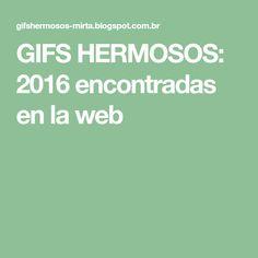 GIFS HERMOSOS: 2016 encontradas en la web