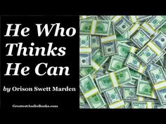 HE WHO THINKS HE CAN by Orison Swett Marden - FULL Audio Book | Success, Money, & Wealth