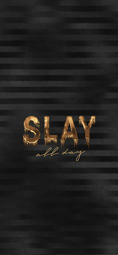 Slay All Day Wallpaper Wallpaper Wallpapers Background Backgrounds Iphone Android Hd Hq Slay Gold Quote Quotes Letters Black Texture Gold Wallpaper Phone, Gold Wallpaper Background, Apple Watch Wallpaper, Phone Wallpaper Quotes, Unique Wallpaper, Wallpaper Backgrounds, Screen Wallpaper, Black Background Quotes, Disney Wallpaper
