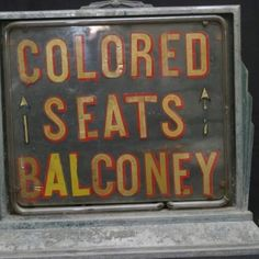 """Racist Sign... """"Colored Seats in Balcony"""""""