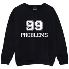 99 Problems Sweater Jumper Funny Fun Tumblr Hipster Swag Grunge Kale... (155 GTQ) ❤ liked on Polyvore featuring tops, hoodies, sweatshirts, sweaters, shirts, black, women's clothing, punk rock shirts, pastel sweatshirt and retro shirts